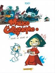Malice et Catastrophe tome 1