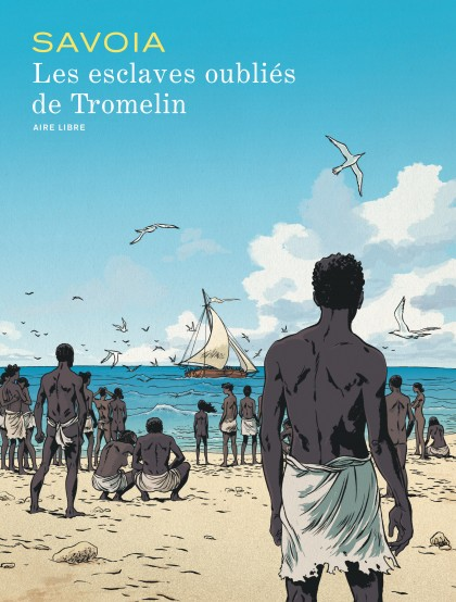 The Forgotten Slaves of Tromelin - Les esclaves oubliés de Tromelin