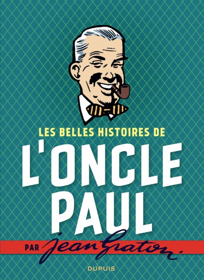 Les belles histoires de l'oncle Paul par Jean Graton - Les belles histoires de l'Oncle Paul par Jean Graton (Intégrale)