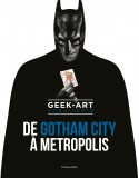 Geek-Art: De Gotham à Metropolis