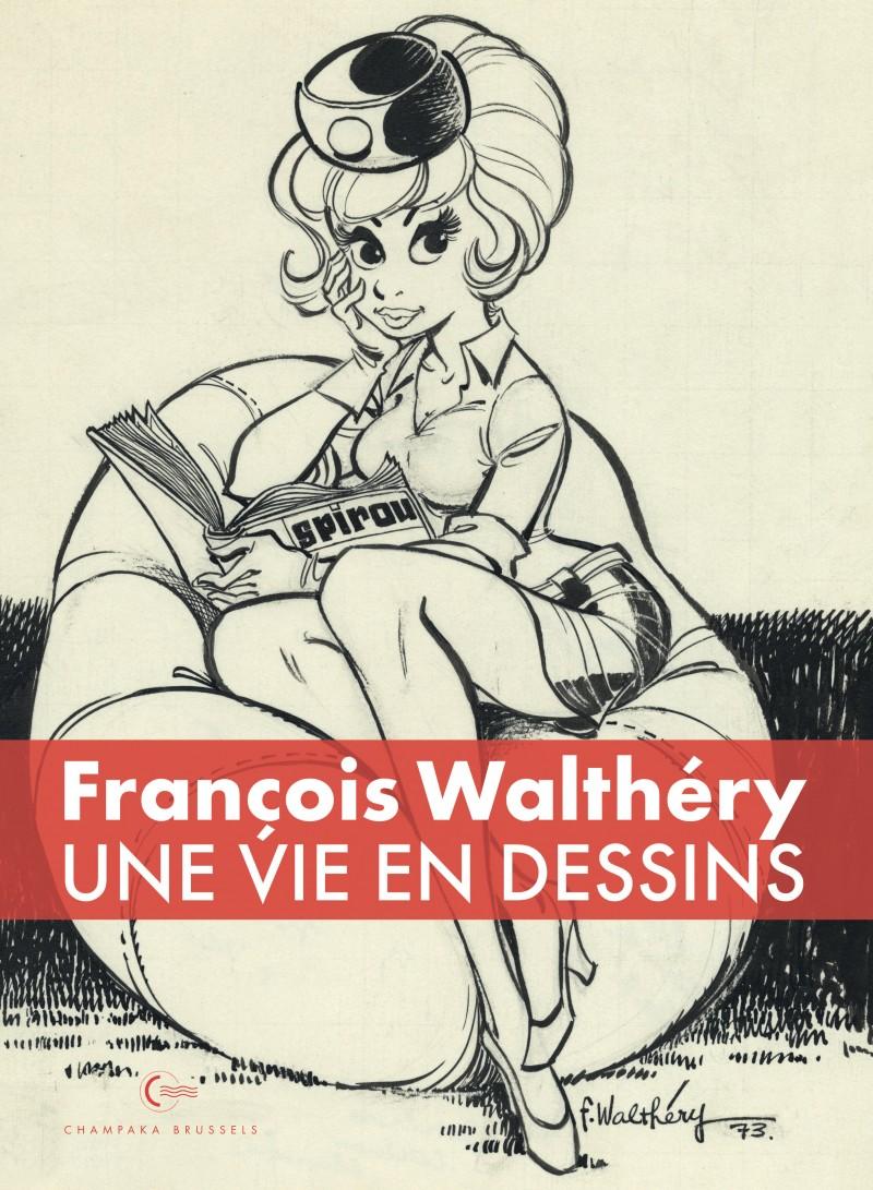 Une vie en dessins - tome 1 - Walthéry