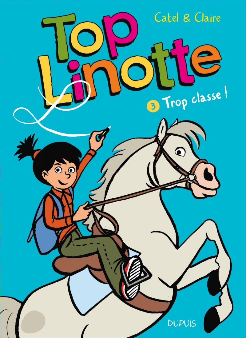 Top Linotte - tome 3 - Trop classe !