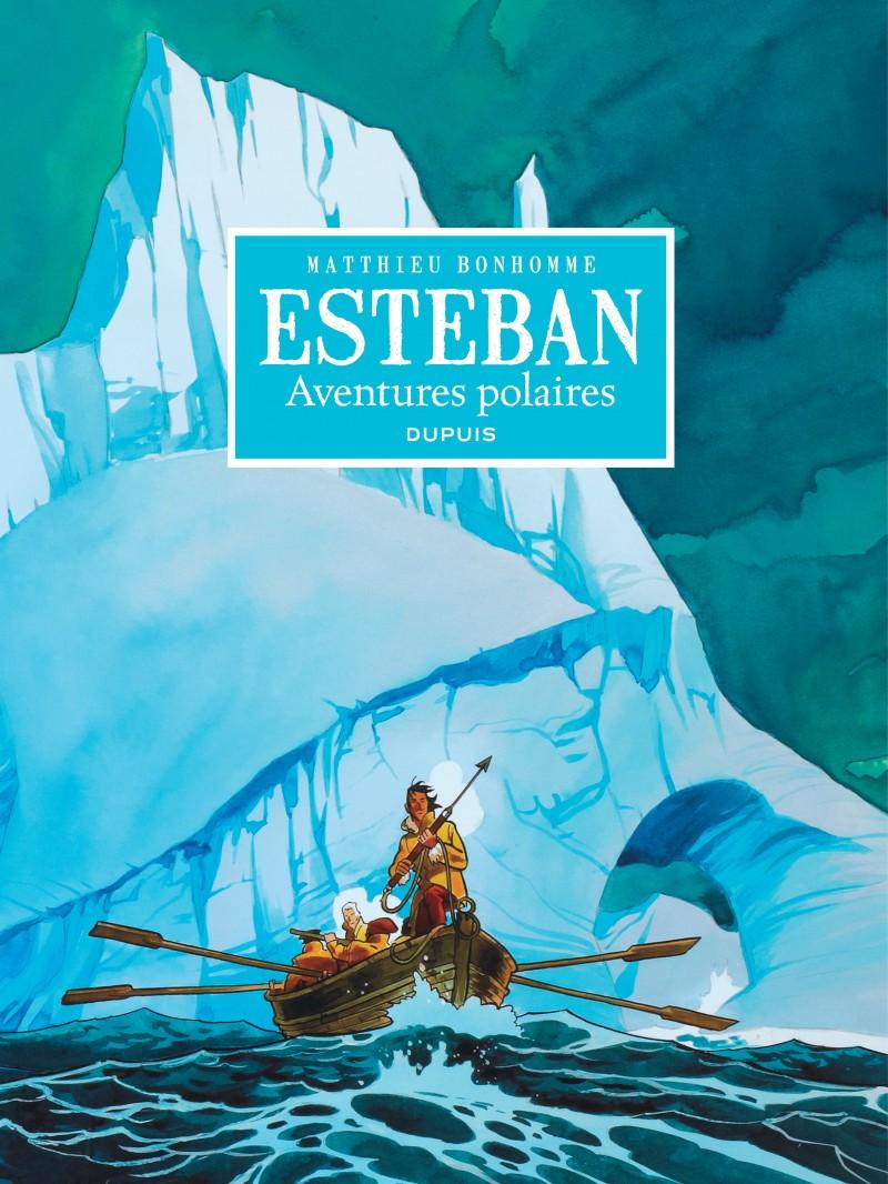 Esteban - L'intégrale - tome 1 - Cycle 1 : Les aventures polaires