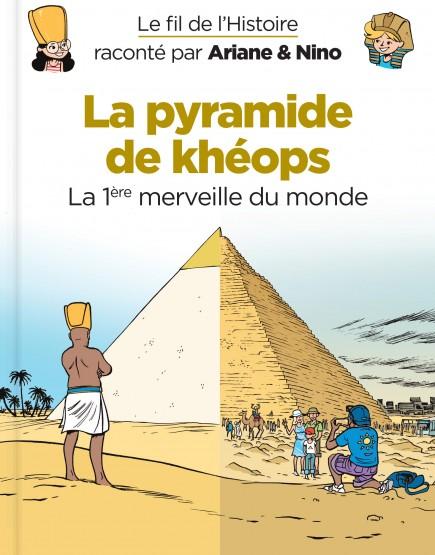 Le fil de l'Histoire raconté par Ariane & Nino - La pyramide de Khéops