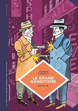 Le Grand banditisme. Une histoire de la pègre française.