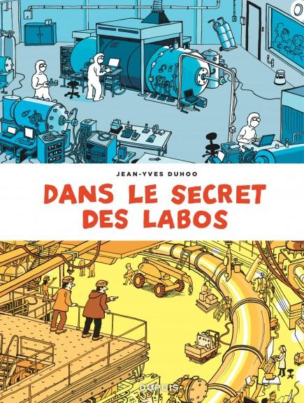 Dans le secret des labos - Visitez les plus grands sites scientifiques et techniques de France et alentours