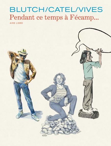 Les Cahiers Aire Libre - Pendant ce temps à Fécamp...