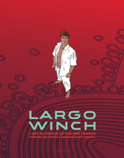 Largo Winch - Entretiens - L'art du dessin de Philippe Francq